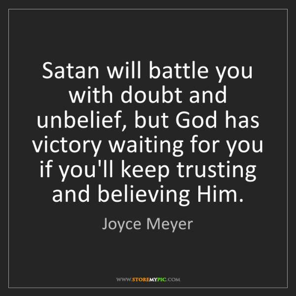Joyce Meyer: Satan will battle you with doubt and unbelief, but God...