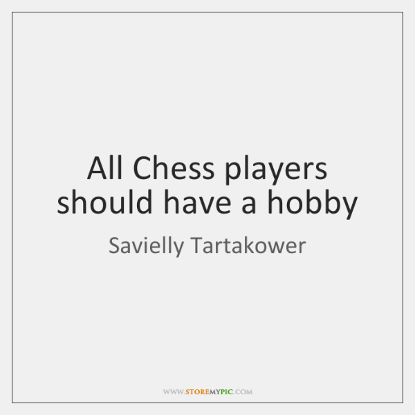 All Chess players should have a hobby