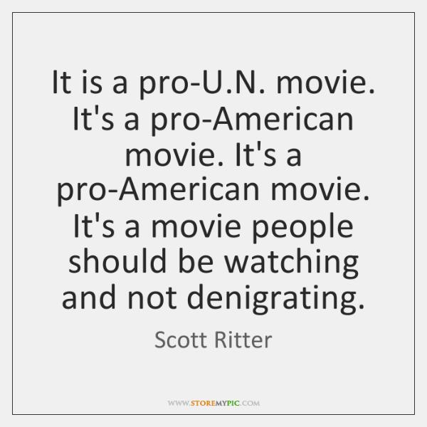 It is a pro-U.N. movie. It's a pro-American movie. It's a ...