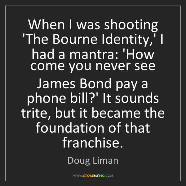 Doug Liman: When I was shooting 'The Bourne Identity,' I had a mantra:...