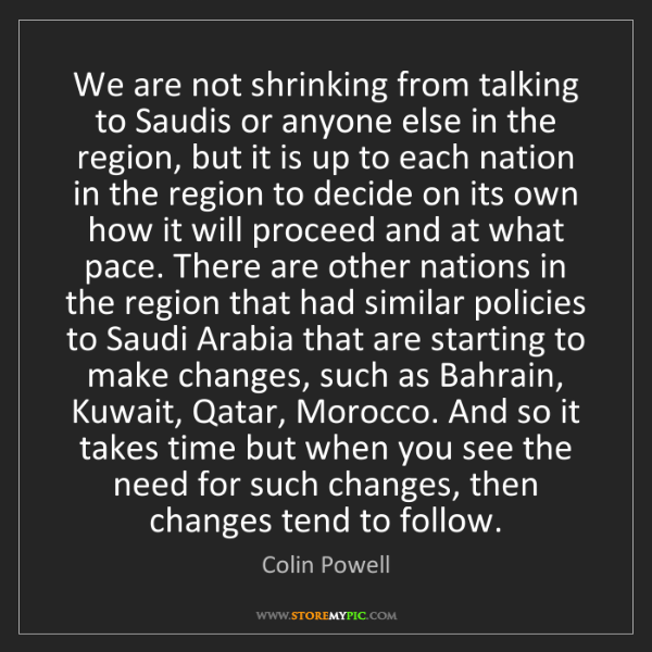 Colin Powell: We are not shrinking from talking to Saudis or anyone...