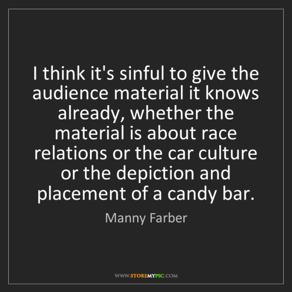 Manny Farber: I think it's sinful to give the audience material it...