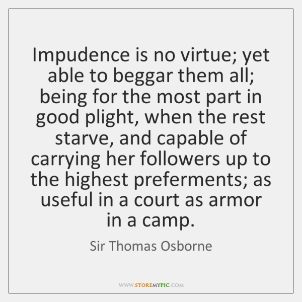 Impudence is no virtue; yet able to beggar them all; being for ...