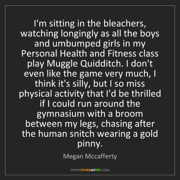 Megan Mccafferty: I'm sitting in the bleachers, watching longingly as all...