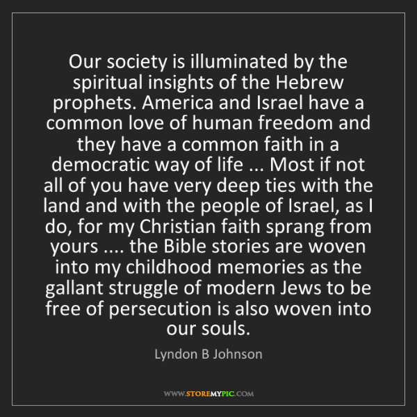 Lyndon B Johnson: Our society is illuminated by the spiritual insights...