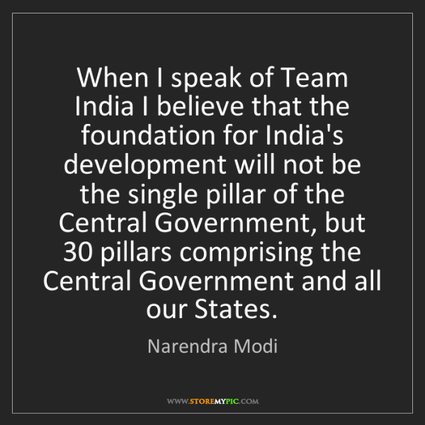 Narendra Modi: When I speak of Team India I believe that the foundation...