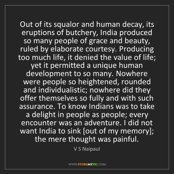 V S Naipaul: Out of its squalor and human decay, its eruptions of...