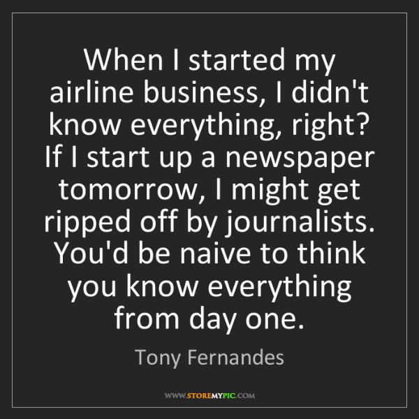 Tony Fernandes: When I started my airline business, I didn't know everything,...