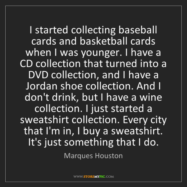 Marques Houston: I started collecting baseball cards and basketball cards...