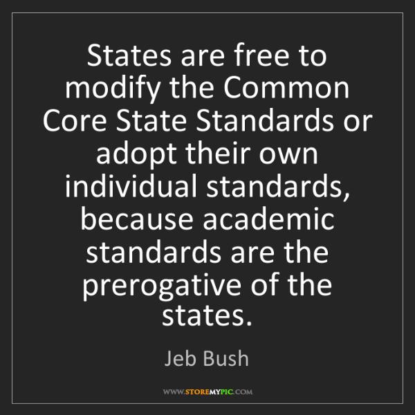 Jeb Bush: States are free to modify the Common Core State Standards...