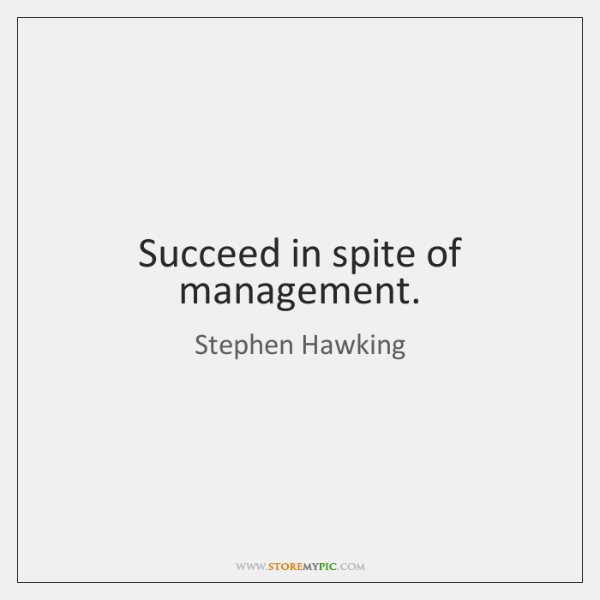 [Image: stephen-hawking-succeed-in-spite-of-mana...-78c3d.png]