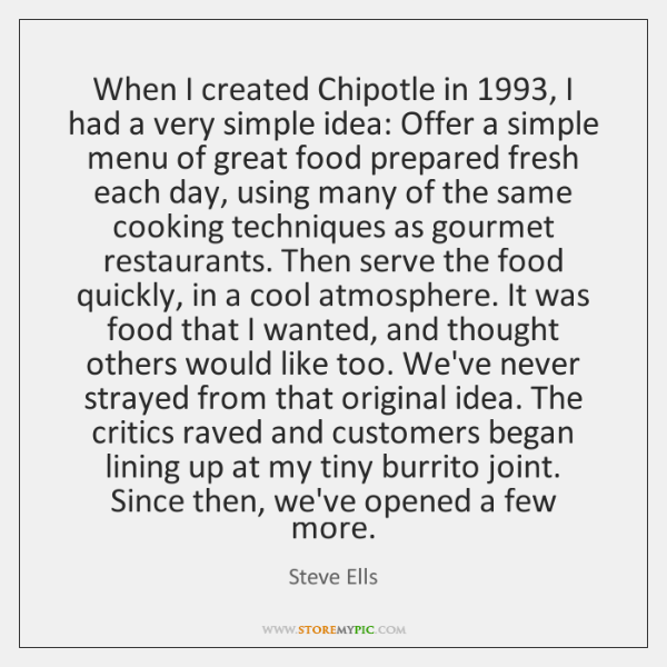 When I created Chipotle in 1993, I had a very simple idea: Offer ...