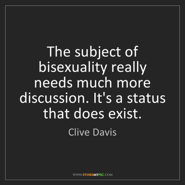Clive Davis: The subject of bisexuality really needs much more discussion....