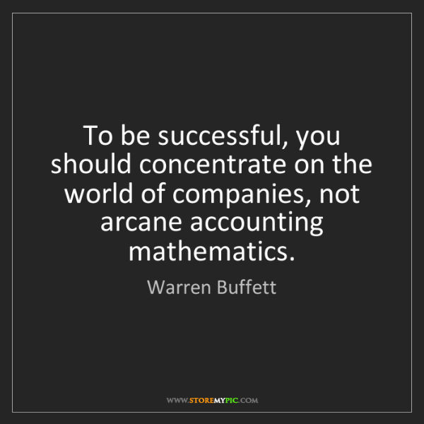 Warren Buffett: To be successful, you should concentrate on the world...