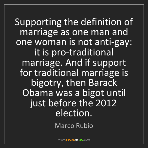 Marco Rubio: Supporting the definition of marriage as one man and...