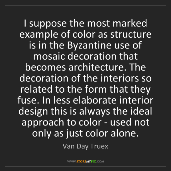 Van Day Truex: I suppose the most marked example of color as structure...