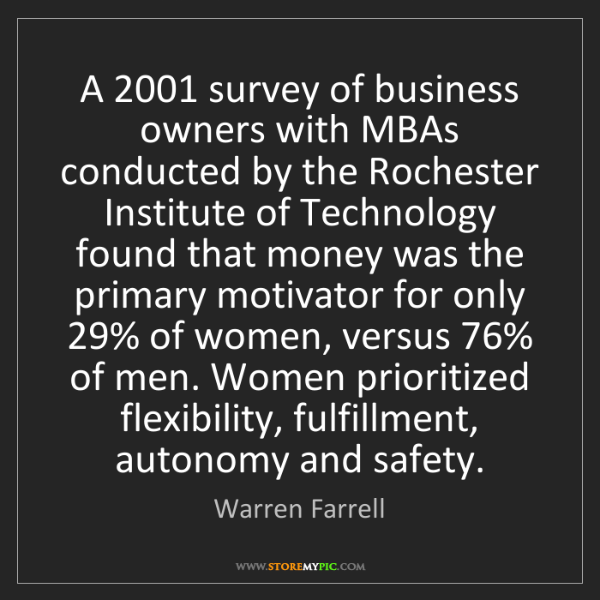 Warren Farrell: A 2001 survey of business owners with MBAs conducted...