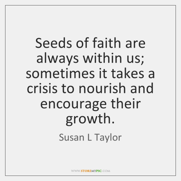 Seeds of faith are always within us; sometimes it takes a crisis ...