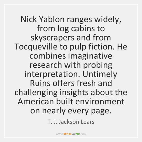 Nick Yablon ranges widely, from log cabins to skyscrapers and from Tocqueville ...