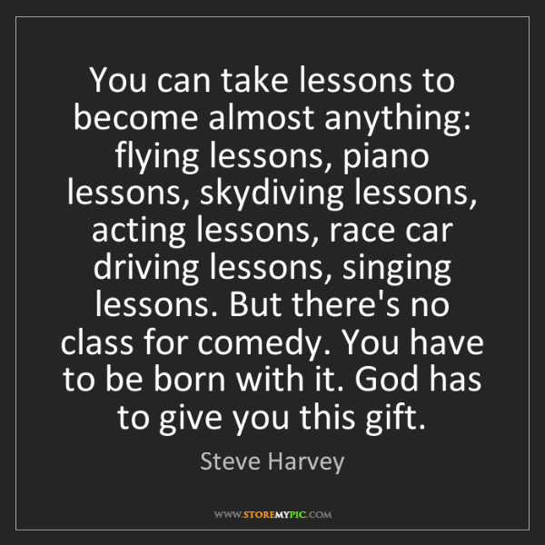 Steve Harvey: You can take lessons to become almost anything: flying...