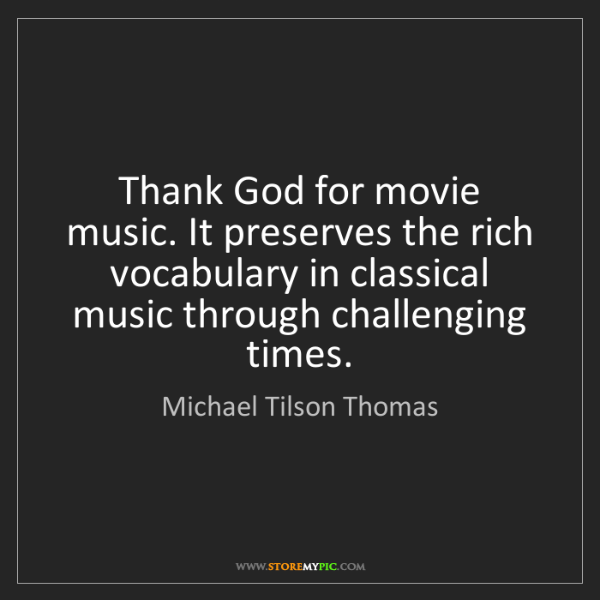 Michael Tilson Thomas: Thank God for movie music. It preserves the rich vocabulary...