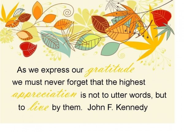As we express our gratitude we must never foreget that the highest appreciation