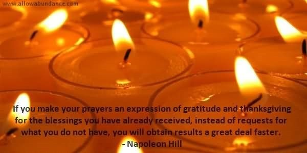 If you make your paryers an experession of gratitude and thaksgiving for the bles