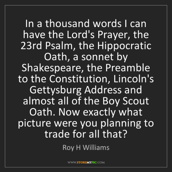 Roy H Williams: In a thousand words I can have the Lord's Prayer, the...