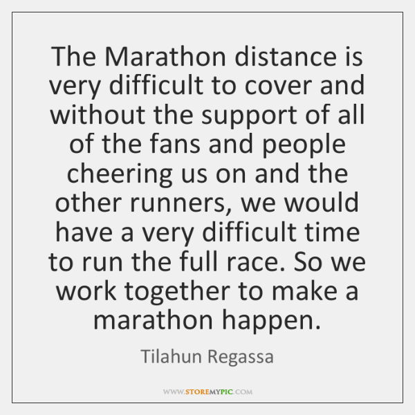 The Marathon distance is very difficult to cover and without the support ...