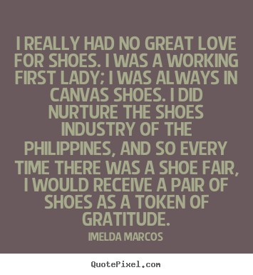 I Really Had No Greast Love For Shoes I Was A Working First Lady I