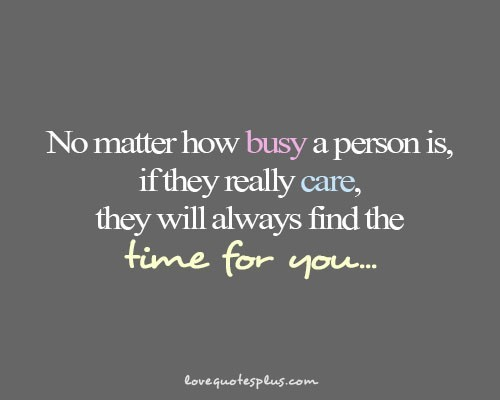 No Matter How Busy A Person Is If They Really Care They Will Always
