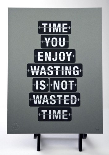 Time you enjoy wasting is not wasted time 002 002 - StoreMyPic