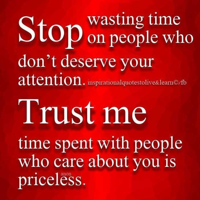 Wasting Time Stop On People Who Dont Deserve Your Attention Trust Me