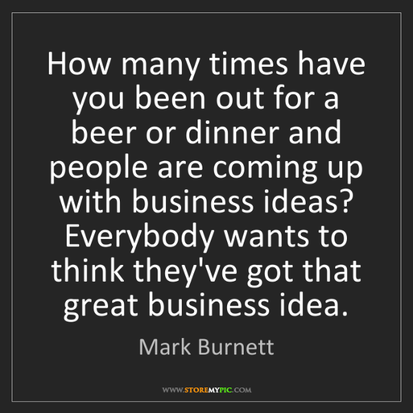 Mark Burnett: How many times have you been out for a beer or dinner...