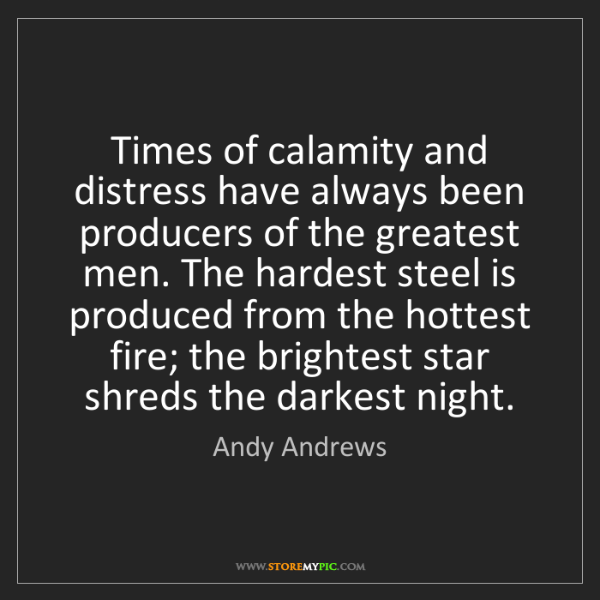 Andy Andrews: Times of calamity and distress have always been producers...