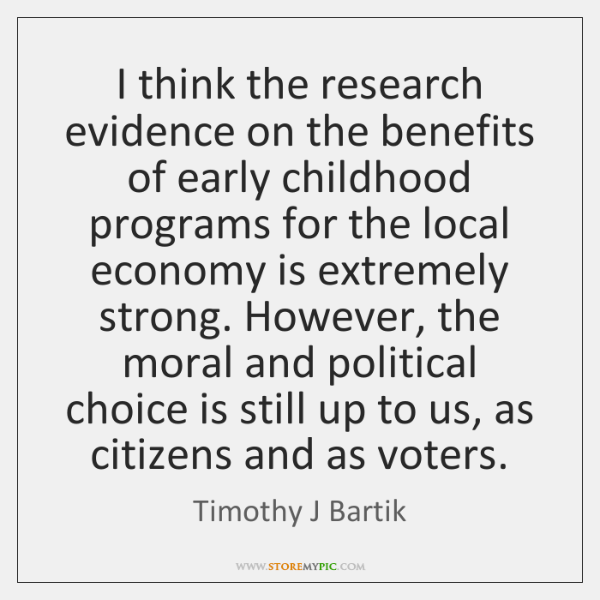 I think the research evidence on the benefits of early childhood programs ...