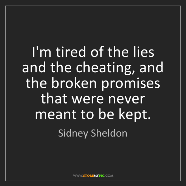 Sidney Sheldon: I'm tired of the lies and the cheating, and the broken...