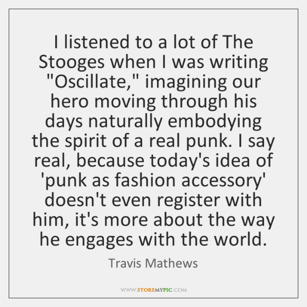 I listened to a lot of The Stooges when I was writing