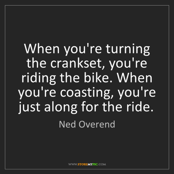 Ned Overend: When you're turning the crankset, you're riding the bike....