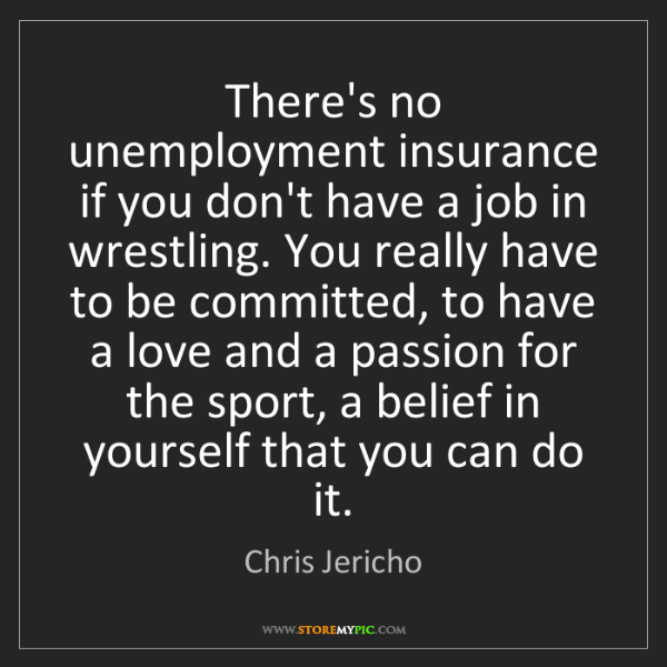 Chris Jericho: There's no unemployment insurance if you don't have a...