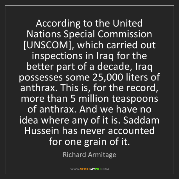 Richard Armitage: According to the United Nations Special Commission [UNSCOM],...