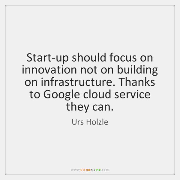 Start-up should focus on innovation not on building on infrastructure. Thanks to ...
