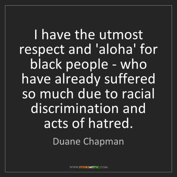 Duane Chapman: I have the utmost respect and 'aloha' for black people...