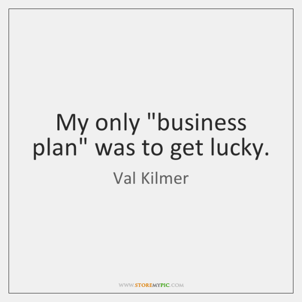 """My only """"business plan"""" was to get lucky."""