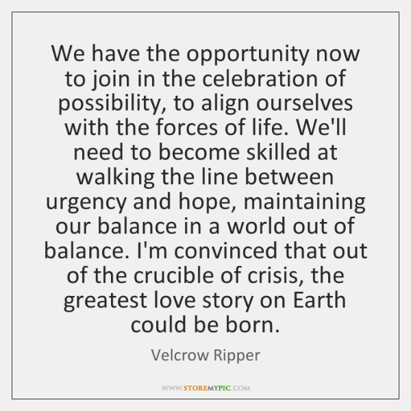 We have the opportunity now to join in the celebration of possibility, ...