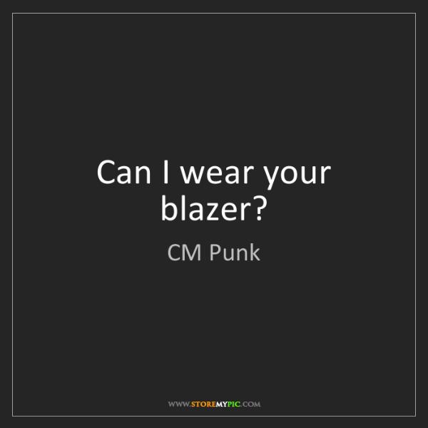 CM Punk: Can I wear your blazer?