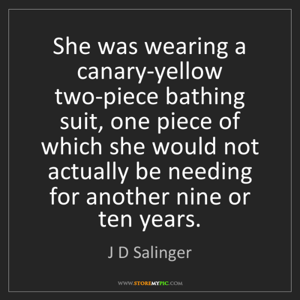 J D Salinger: She was wearing a canary-yellow two-piece bathing suit,...