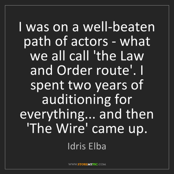 Idris Elba: I was on a well-beaten path of actors - what we all call...