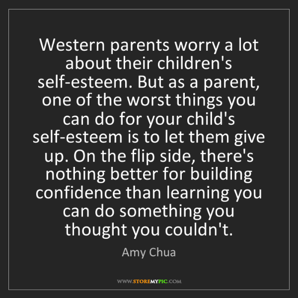 Amy Chua: Western parents worry a lot about their children's self-esteem....