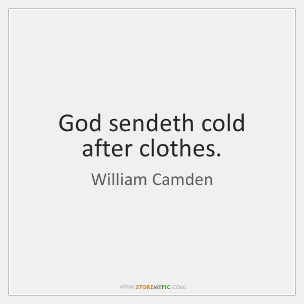God sendeth cold after clothes.